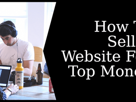 How To Sell Your Website For Huge Profits
