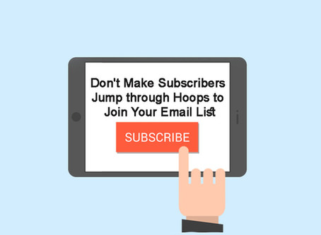 Don't Make Subscribers Jump through Hoops to Join Your Email List
