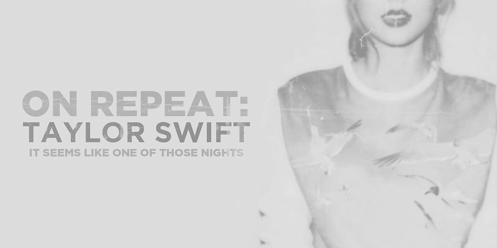 ON REPEAT : TAYLOR SWIFT PARTY