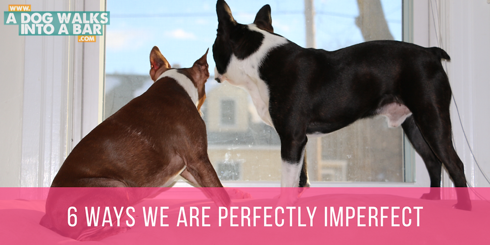 6 Ways we are Perfectly Imperfect