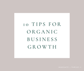 My Top 10 Tips for Organic Small Business Growth