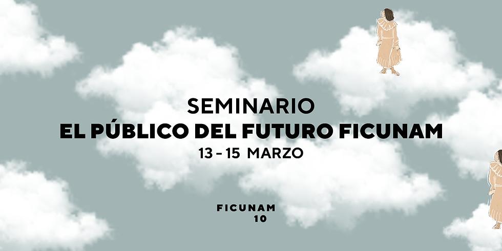 Todas las actividades del Seminario el Público del Futuro FICUNAM10