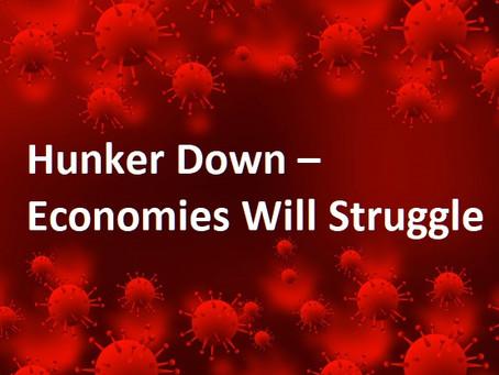 Hunker Down – Economies Will Struggle (#67)