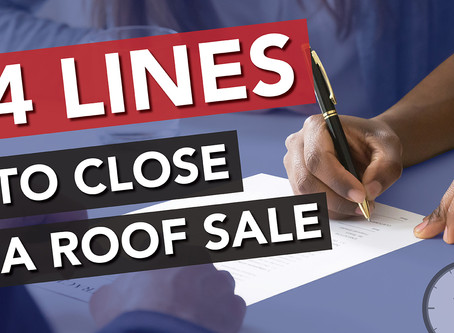 Use This Four Line Close and Start Getting More Roof Sales Now