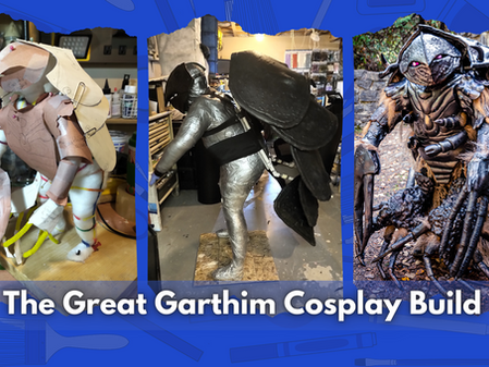 The Great Garthim Cosplay Build!