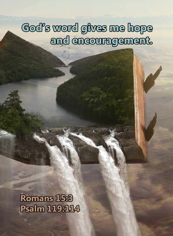 Gods word gives me hope and encouragemen