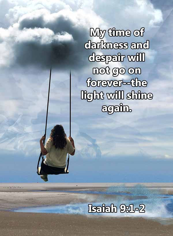 Darkness will not go on forever Isaiah 9