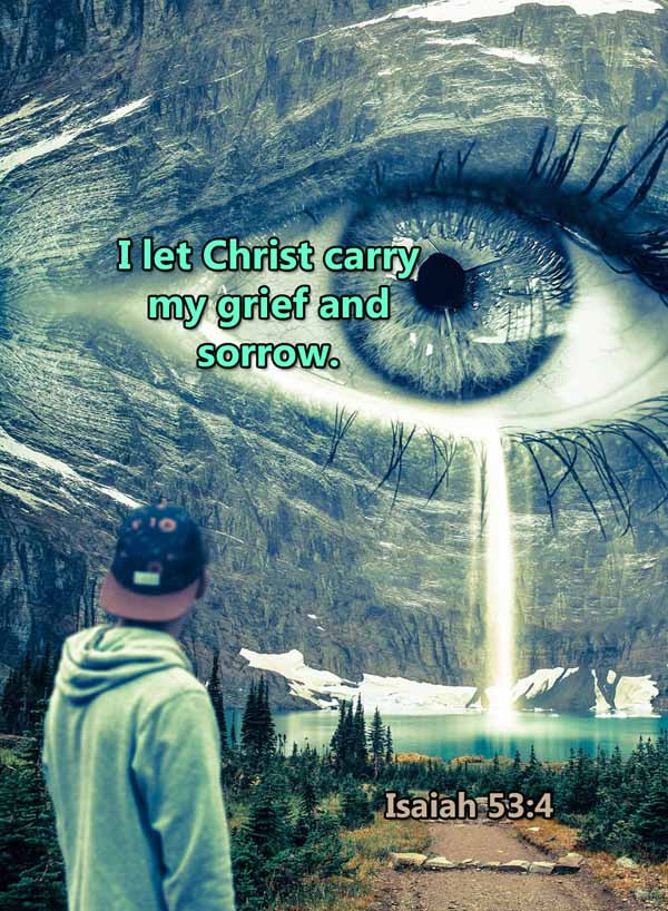 I let Christ carry my grief and sorrow I