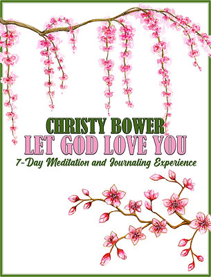 Let God Love You: 7-Day Meditation and Journaling Experience