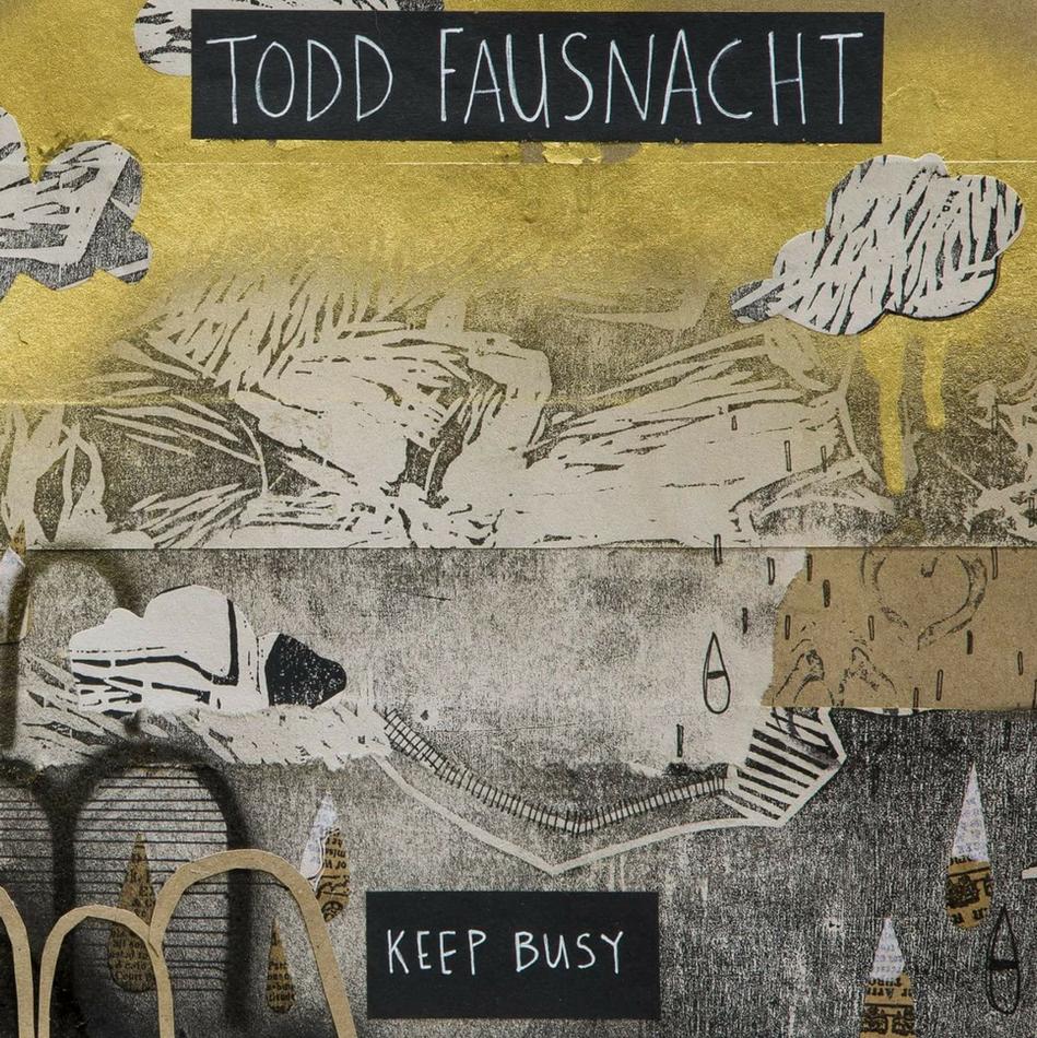 Todd Fausnacht- Keep Busy