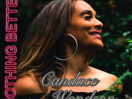 "#1 U.K. SOUL CHART TOP 30 & BEST INTERNATIONAL ARTIST CANDACE WOODSON RELEASES ""NOTHING BETTER"" OFF"