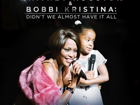 """The Two-Hour Documentary """"WHITNEY HOUSTON & BOBBI KRISTINA: DIDN'T WE ALMOST HAVE IT ALL"""""""