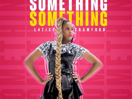 "SONGBIRD LATICE CRAWFORDOFFERS DUAL SINGLES ""AMAZING"" &""SOMETHING SOMETHING"" - AVAILABLE NOW"