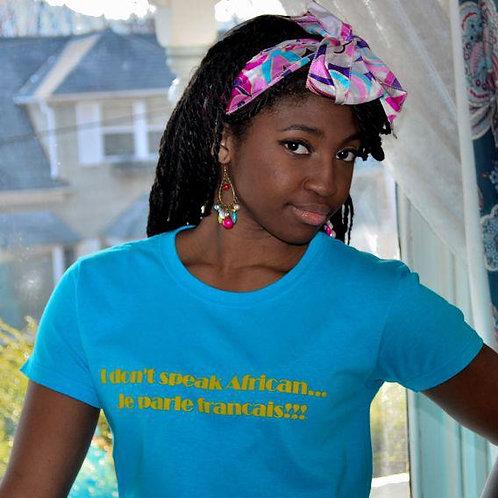 I Don't Speak African...Je Parle Francais!!! (Female T-Shirt)