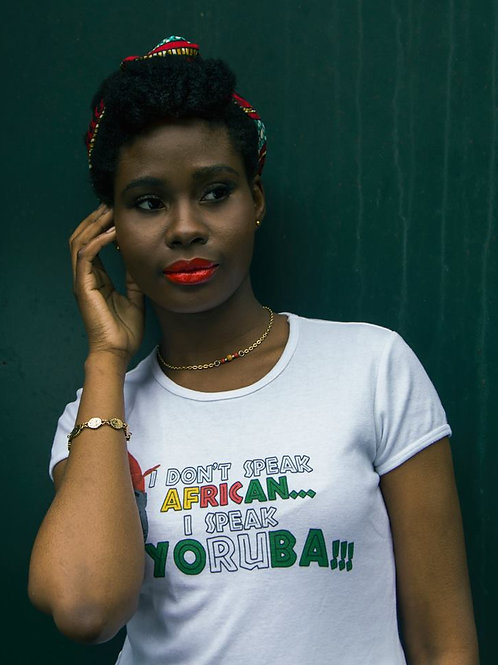 I Don't Speak African...I Speak Yoruba!!! (Graphic Female T-Shirt)