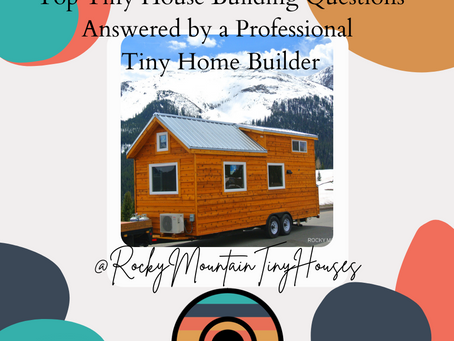 Top Tiny House Building Questions Answered by a Professional Tiny Home Builder