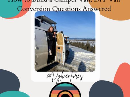 How to Build a Camper Van, DIY Van Conversion Questions Answered