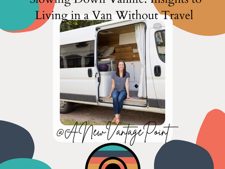 Slowing Down Vanlife: Insights to Living in a Van Without Travel