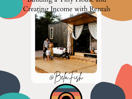 Building a Tiny House and Creating Income with Rentals