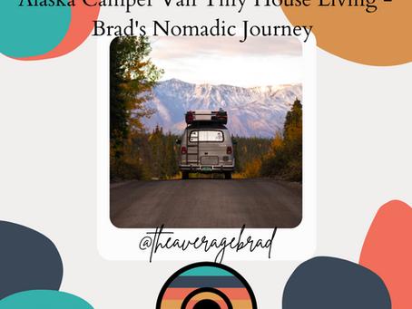 Alaska Camper Van Tiny House Living - Brad's Nomadic Journey, Pt. 2