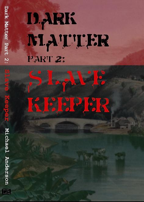 Dark Matter Part 2: Slave Keeper - Paperback