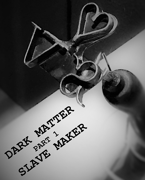 Dark Matter - Part 1 Slave Maker Hardback