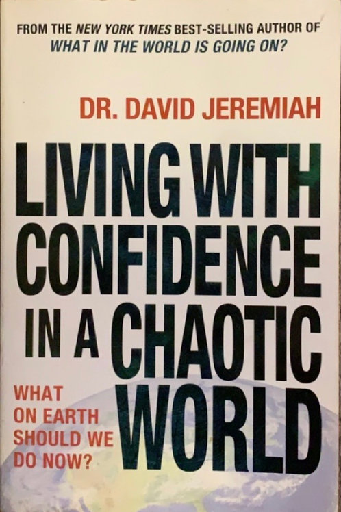 Living Life with Confidence in a Chaotic World by Dr. David Jeremiah