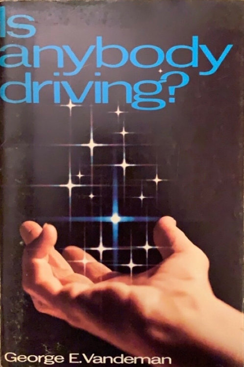 Is Anybody Driving? by George E. Vandeman