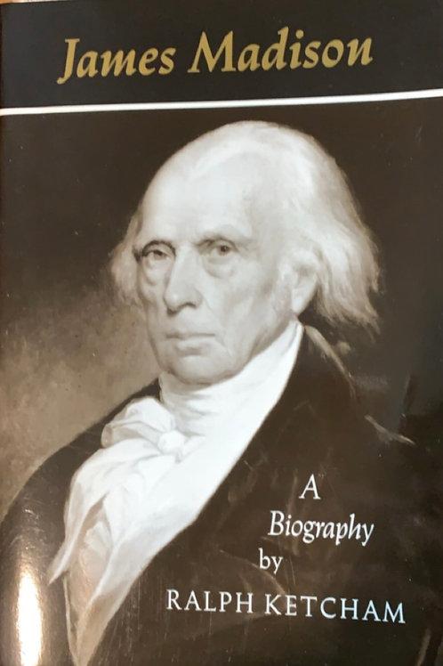 James Madison A Biography by Ralph Ketcham
