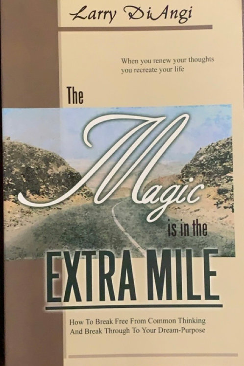 The Magic is in the Extra Mile by Larry Di Angi