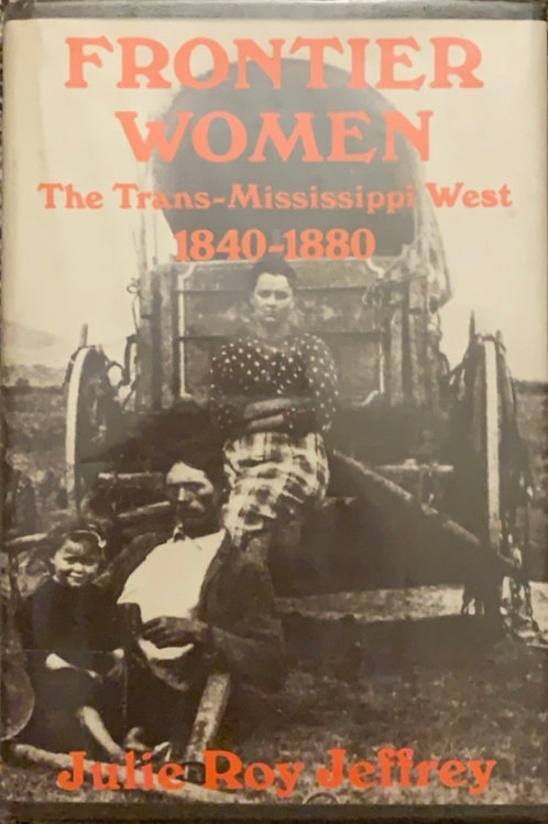 Frontier Women The Trans-Mississippi West 1840-1880 by Julie Roy Jeffrey