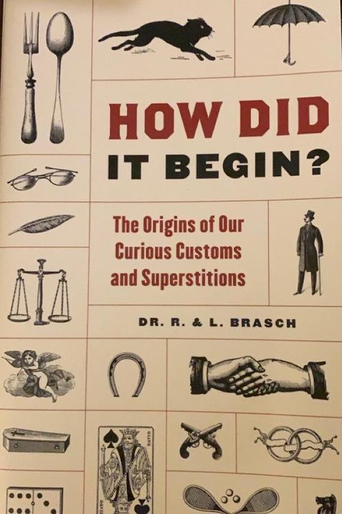 How Did it Begin? By Dr. R. & L. Brasch