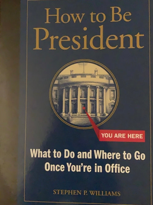 How to Be President by Stephen P. Williams