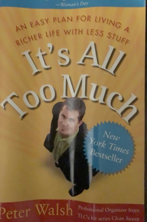 It's All Too Much by Peter Walsh