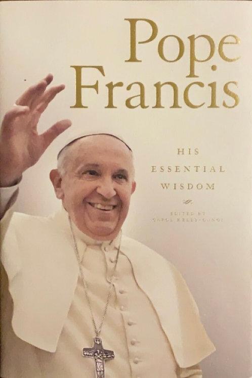 Pope France His Essential Wisdom by Carol Kelly-Gangi
