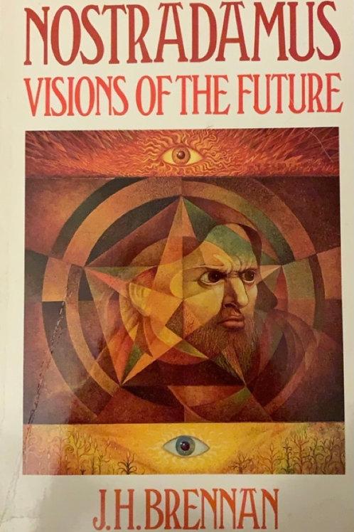 Nostradamus Visions of the Future by J  H  Brennan