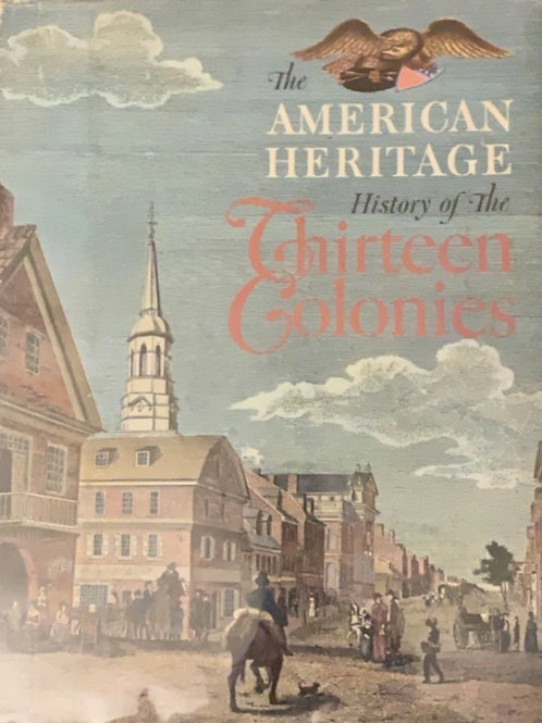 The American heritage History of the Thirteen Colonies
