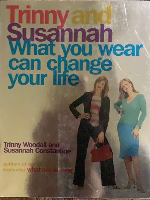 What You Wear Can Change Your Life by Trinny and Susannah