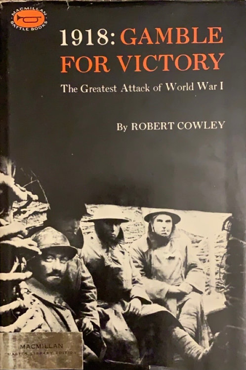 1918: Gamble for Victory by Robert Cowley