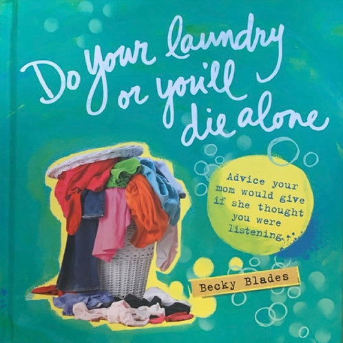 Do Your Laundry or You'll Die Alone by Becky Blades