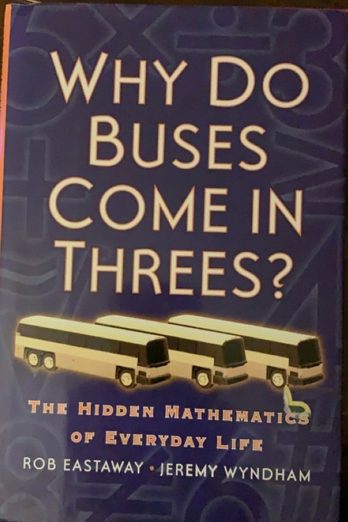 Why Do Buses Come in Threes? By Rob Eastaway and Jeremy Wyndham