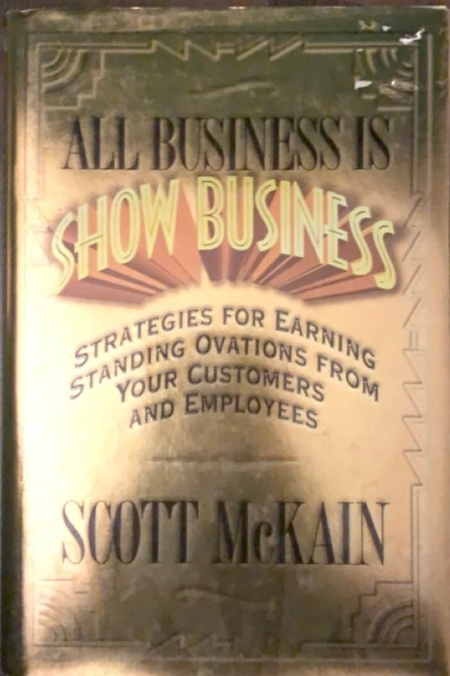 All Business is Show Business by Scott McKain