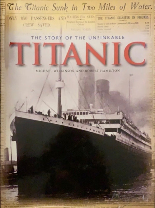 The Story of the Unsinkable Titanic by Michael Wilkinson and Robert Hamilton
