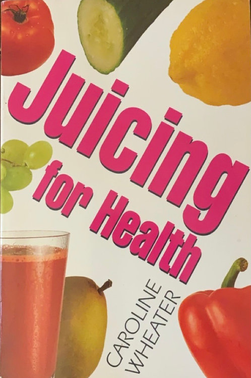 Juicing for Health by Caroline Wheather