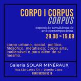 Exposição Coletiva e Simultânea (Minéraux & Burk'Arte): Corpo | Corpus - Curadores: Gustavo