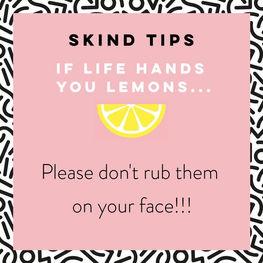 SKIND Tips - If life hands you lemons...