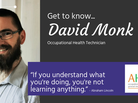 Get to know us.... David Monk, Occupational Health Technician
