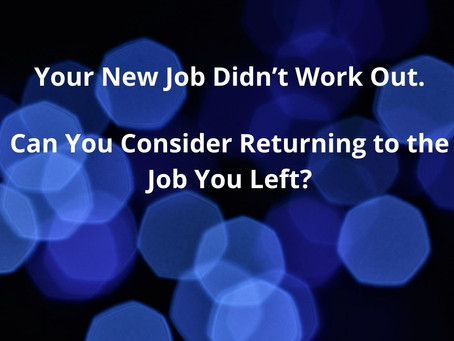 THINKING ABOUT RETURNING TO THE JOB YOU JUST LEFT?