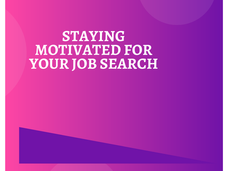 STAYING MOTIVATED & FOCUSED DURING THE JOB SEARCH