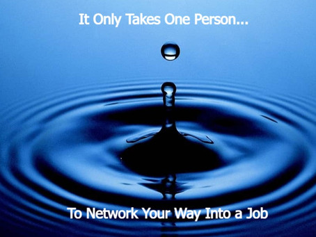 IT ONLY TAKES ONE PERSON… SO GET COMFORTABLE WITH NETWORKING